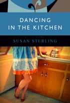 Dancing in the Kitchen by Susan Sterling