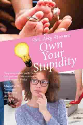 Own Your Stupidity by Sids Ahky Stevens