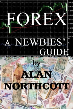Forex A Newbies' Guide Newbies Guides to Finance,  #1
