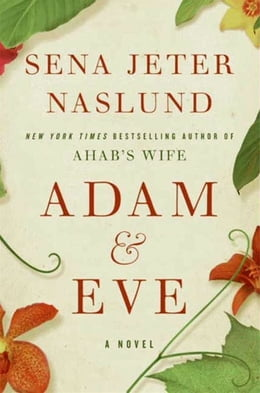 Book Adam & Eve: A Novel by Sena Jeter Naslund