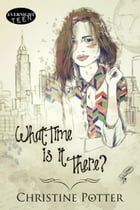 What Time Is It There? by Christine Potter