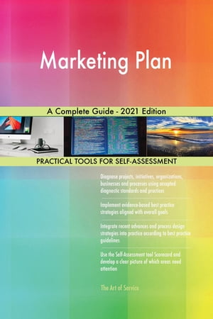 Marketing Plan A Complete Guide - 2021 Edition by Gerardus Blokdyk
