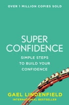 Super Confidence: Simple Steps to Build Your Confidence by Gael Lindenfield