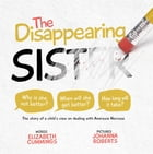 The Disappearing Sister: The Story of a Child's View on Dealing with Anorexia Nervosa by Elizabeth Cummings