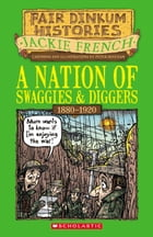 Nation of Swaggies and Diggers: 1880–1920 by Jackie French