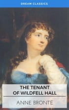 The Tenant of Wildfell Hall (Dream Classics) by Anne Brontë