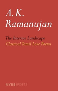 The Interior Landscape: Classical Tamil Love Poems