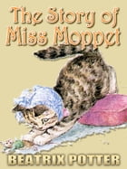 THE STORY OF MISS MOPPET: Free Audiobook Download, Picture Books for Kids, Perfect Bedtime Story, A Beautifully Illustrated Ch by BEATRIX POTTER