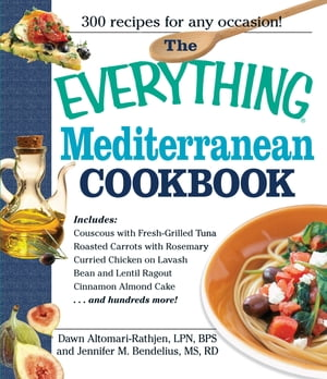 The Everything Mediterranean Cookbook: An Enticing Collection of 300 Healthy,  Delicious Recipes from the Land of Sun and Sea An Enticing Collection of