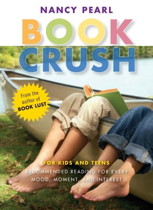 Book Crush For Kids and Teens - Recommended Reading for Every Mood,  Moment,  and Interest