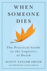 When Someone Dies: The Practical Guide to the Logistics of Death