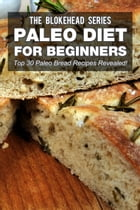 Paleo Diet For Beginners : Top 30 Paleo Bread Recipes Revealed! by The Blokehead