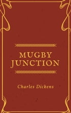 Mugby Junction (Annotated & Illustrated) by Charles Dickens