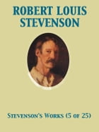 The Works of Robert Louis Stevenson - Swanston Edition Vol. 5 (of 25) by Robert Louis Stevenson