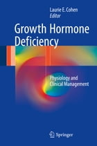 Growth Hormone Deficiency: Physiology and Clinical Management by Laurie E. Cohen