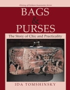 Bags & Purses: The Story of Chic and Practicality by Ida Tomshinsky