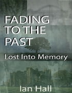 Fading to the Past Lost Into Memory