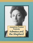 Admetus and the Shepherd by Josephine Preston Peabody