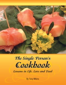 The Single Person's Cookbook: Lesson's in Life, Love and Food