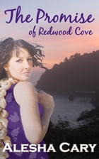 The Promise of Redwood Cove (Prequel) by Alesha Cary