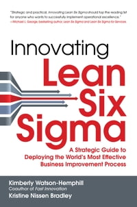 Innovating Lean Six Sigma: A Strategic Guide to Deploying the World's Most Effective Business…