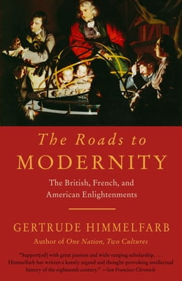 Book The Roads to Modernity: The British, French, and American Enlightenments by Gertrude Himmelfarb