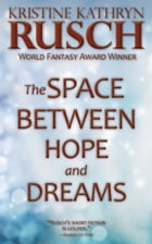 The Space Between Hope and Dreams by Kristine Kathryn Rusch