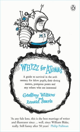 Book Whizz for Atomms: A guide to survival in the 20th century for felow pupils, their doting maters… by Geoffrey Willans
