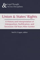 Union and States' Rights: 150 Years After Sumter, A Legal History of Interposition, Nullification…