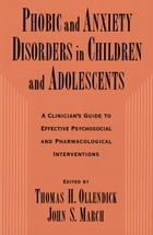 Phobic and Anxiety Disorders in Children and Adolescents: A Clinician's Guide to Effective…