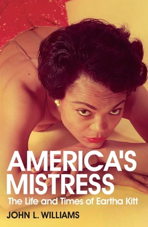 America's Mistress Eartha Kitt,  Her Life and Times