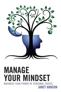 Manage Your Mindset: Maximize Your Power of Personal Choice