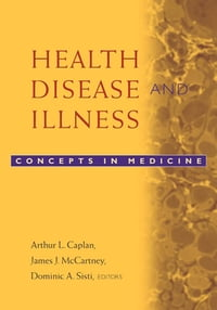 Health, Disease, and Illness: Concepts in Medicine
