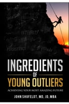 Ingredients of Young Outliers: Achieving Your Most Amazing Future by John Shufeldt