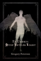 Ex Umbris: Step Into the Light by Gregory Peterson