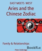 Aries and the Chinese Zodiac: EAST MEETS WEST by Peter Delbridge