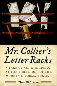 Mr. Collier's Letter Racks: A Tale of Art and Illusion at the Threshold of the Modern Information…