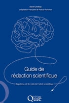 Guide de rédaction scientifique: L'hypothèse, clé de voûte de l'article scientifique by David Lindsay