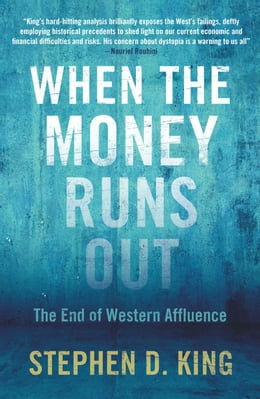 Book When the Money Runs Out: The End of Western Affluence by Stephen D. King