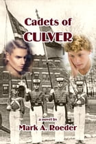 Cadets of Culver by Mark A. Roeder