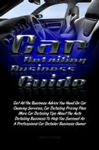 Car Detailing Business Guide: Get All The Business Advice You Need On Car Cleaning Services, Car Detailing Pricing Plus More Car D by Jason H. Kasey