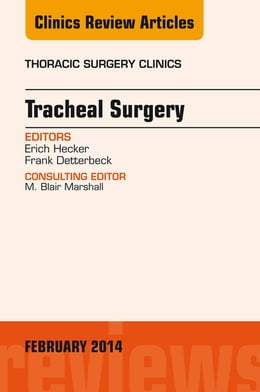 Book Tracheal Surgery, An Issue of Thoracic Surgery Clinics, by Frank Detterbeck