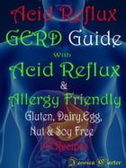 Acid Reflux GERD Guide: With Acid Reflux & Allergy friendly: Gluten, Dairy, Egg, Nut & Soy Free 195 Recipes by Jessica Carter