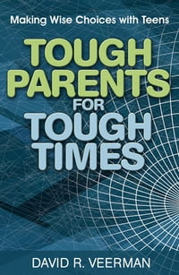 Tough Parents for Tough Times: Making Wise Choices With Teens