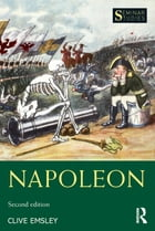 Napoleon: Conquest, Reform and Reorganisation