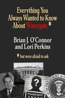 Everything You Always Wanted to Know about Watergate
