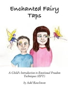 Enchanted Fairy Taps: A Child's Introduction to Emotional Freedom Techniques (EFT) by Adel Rawlinson