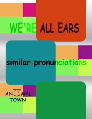 We're All Ears: Similar Pronunciations *Intermediate* (Aniimal Town Learning Series)