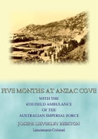 FIVE MONTHS AT ANZAC COVE - an account of the Dardanelles Campaign during WWI by Lt. Col. J. L. Beetson