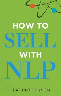 Book How to sell with NLP: The Powerful Way to Guarantee Your Sales Success by Pat Hutchinson